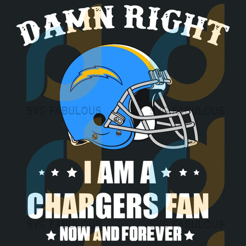 Damn Right I Am A Chargers Fan Now And Forever Svg Sport Los Angeles Fans Logo Lovers Football Nfl