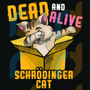Dead And Alive Schrodinger Cat Svg Trending Dabbing Box Kitty Lovers Dab Funny Quotes Animal Gift