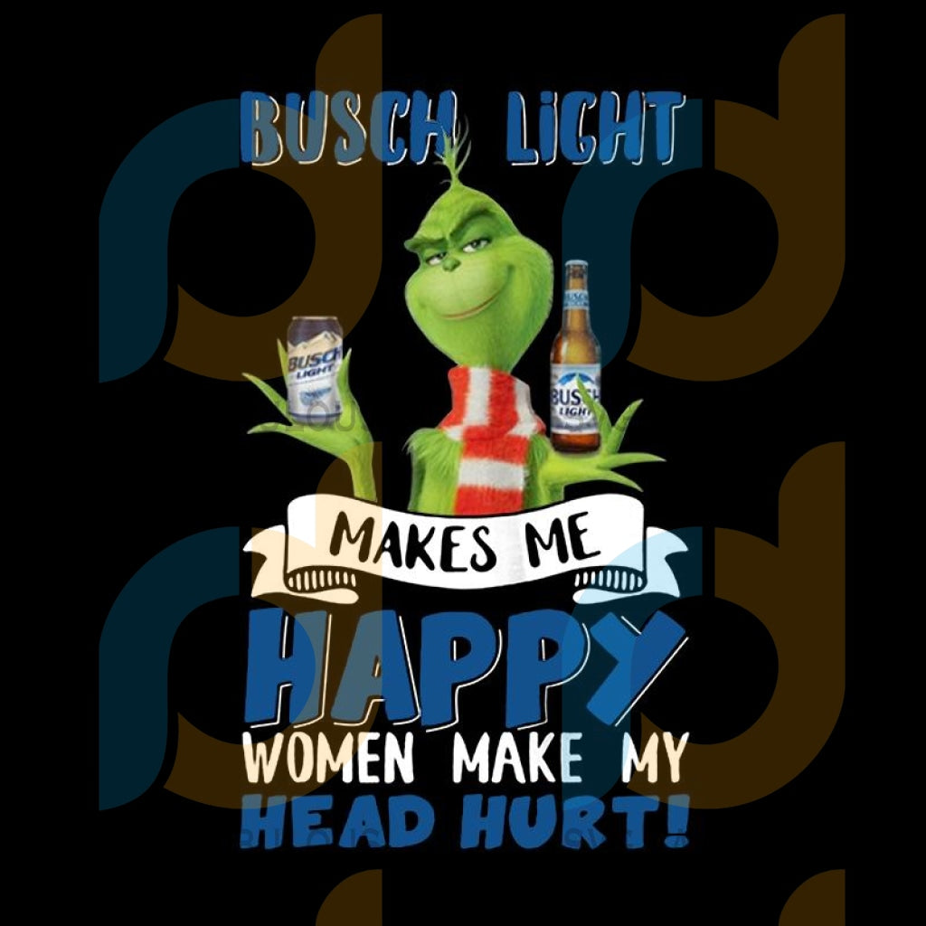 Grinch Busch Light Makes Me Happy Women Make My Head Hurt Christmas png, merry xmas png, christmas png, christmas party, merry christmas png, christmas saying png, christmas clip art