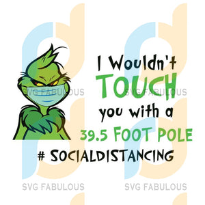 Grinch i wouldn't touch you with a 39.5 foot pole Svg, The Grinch Png