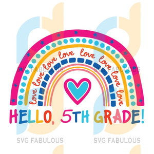 Hello Fifth Grade Rainbow SVG, 5th Grade Svg, Back to School SVG, Heart SVG, Hello Svg