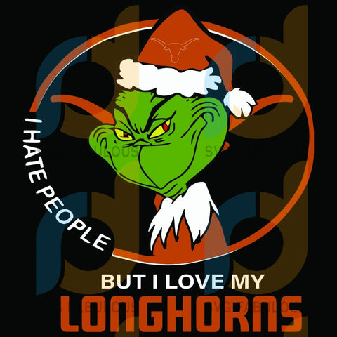 I Hate People But Love My Texas Longhorns Svg Sport Grinch Logo University Football Ncaa Team