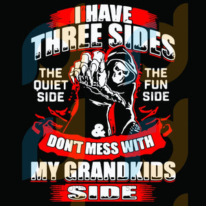 I Have Three Sides The Quiet Side Fun And Do Not Mess With My Grandkids Svg Trending Skull Grandkid