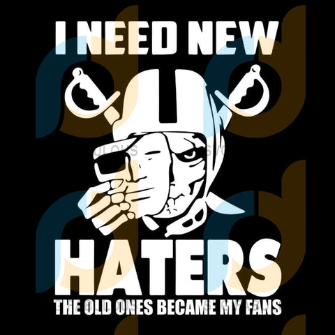 I Need New Haters The Old Ones Became My Fans Raiders svg