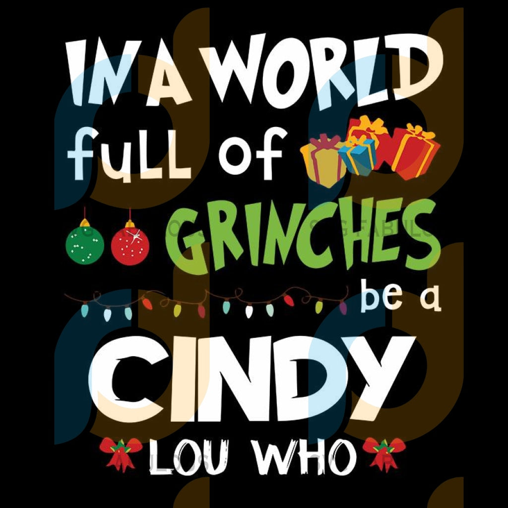 In a world full of Grinches be a Cindy Lou who Svg, The Grinch Png Digital