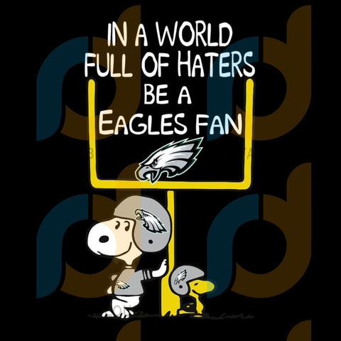 In A World Full Of Haters Be Eagles Fan Svg Sport Snoopy Philadelphia Nfl Football Logo