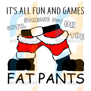 It's All Fun And Games Until Someone Put On The Fat Santa Pants svg, merry xmas svg, christmas svg, christmas party, merry christmas svg, christmas saying svg, christmas clip art