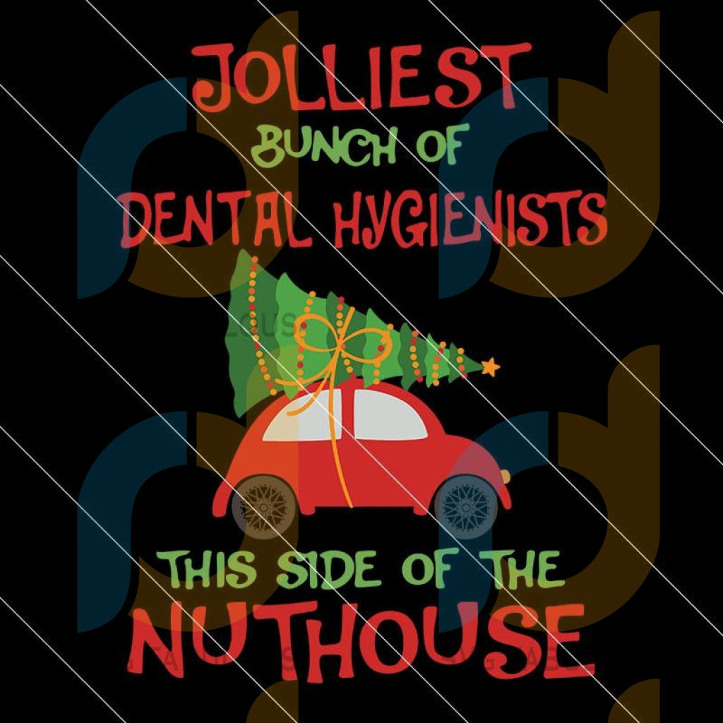 Jolliest Bunch Of Dental Hygienists This Side Of The Nuthouse Svg, Christmas svg Digital Download
