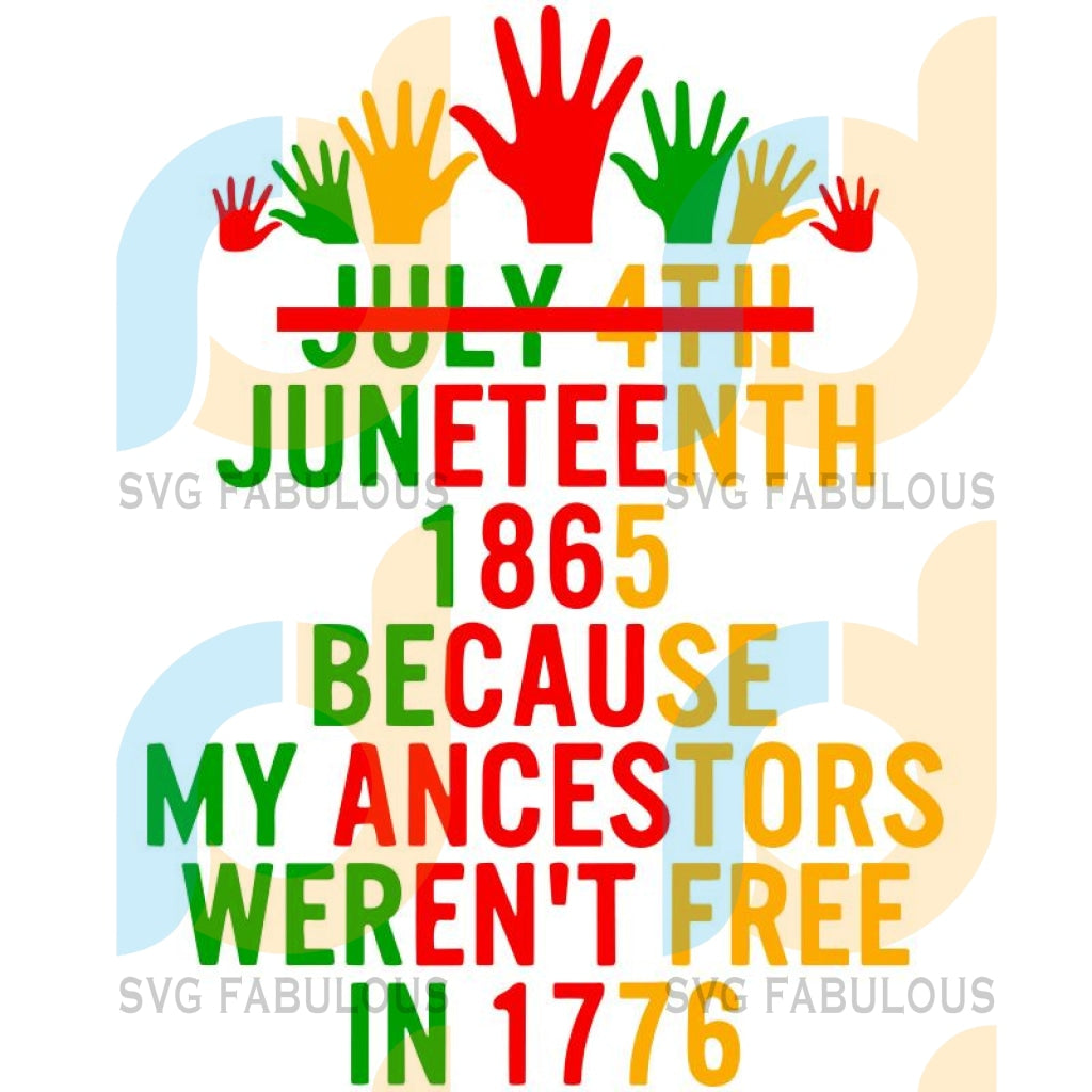 July 4Th Juneteenth 1865 Because My Ancestors Werent Free In 1776 Svg Dxf Eps Png Instant Download7