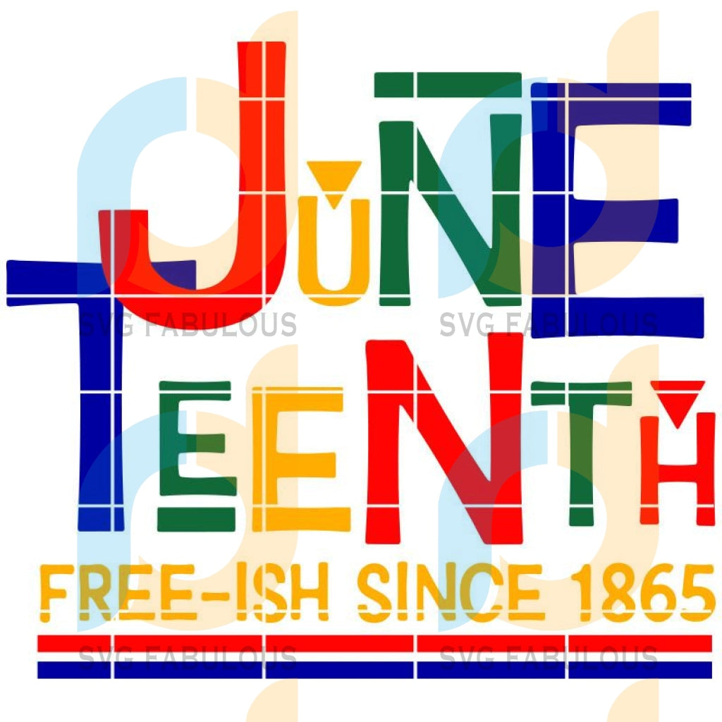 Juneteenth Free-Ish Since 1865 Jubileesvg Png Dxf Eps Download Files