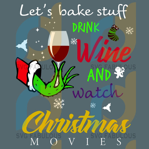 Let Is Bake Stuff Drink Wine And Watch Christmas Movie Svg Grinch Up Hand Merry Party Xmas