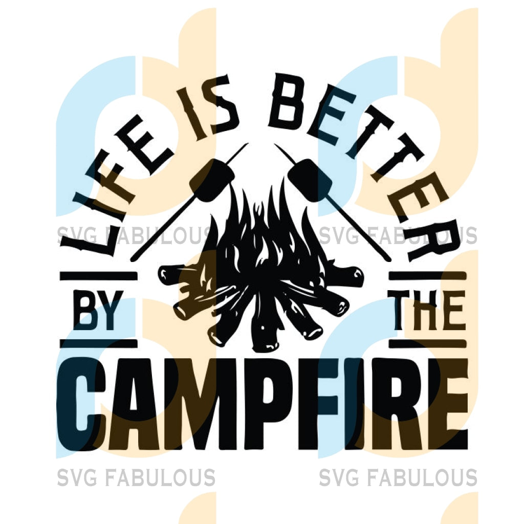 Life Is Better By The Campfire Svg, Camp Life Svg, Camping Svg, Campfire Svg