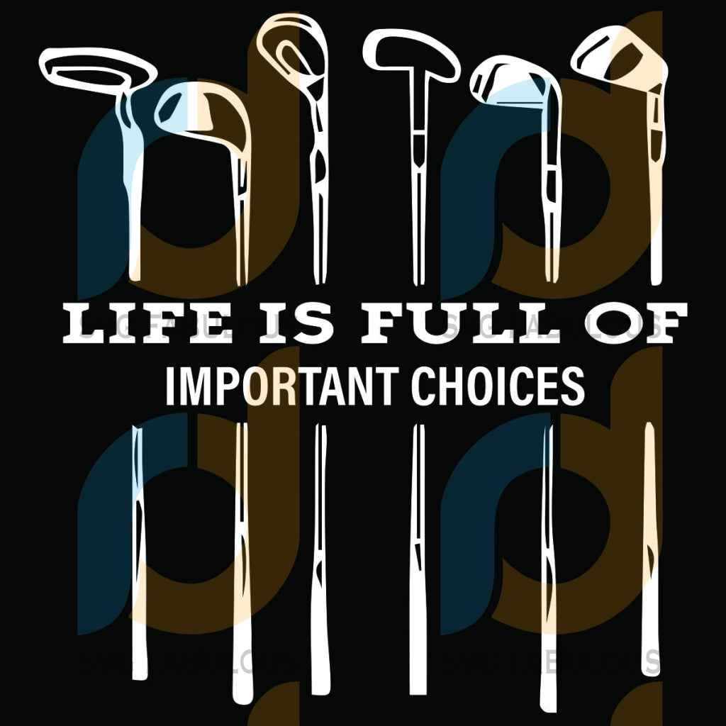Life Is Full Of Important Choices Svg Sport Golf Funny Quote Ironic Joke Gift Shirt For Player