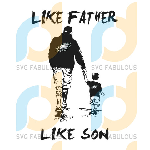 Like Father Like Son Eagles Svg Sport Fathers Day Philadelphia Nfl Football Fan Logo