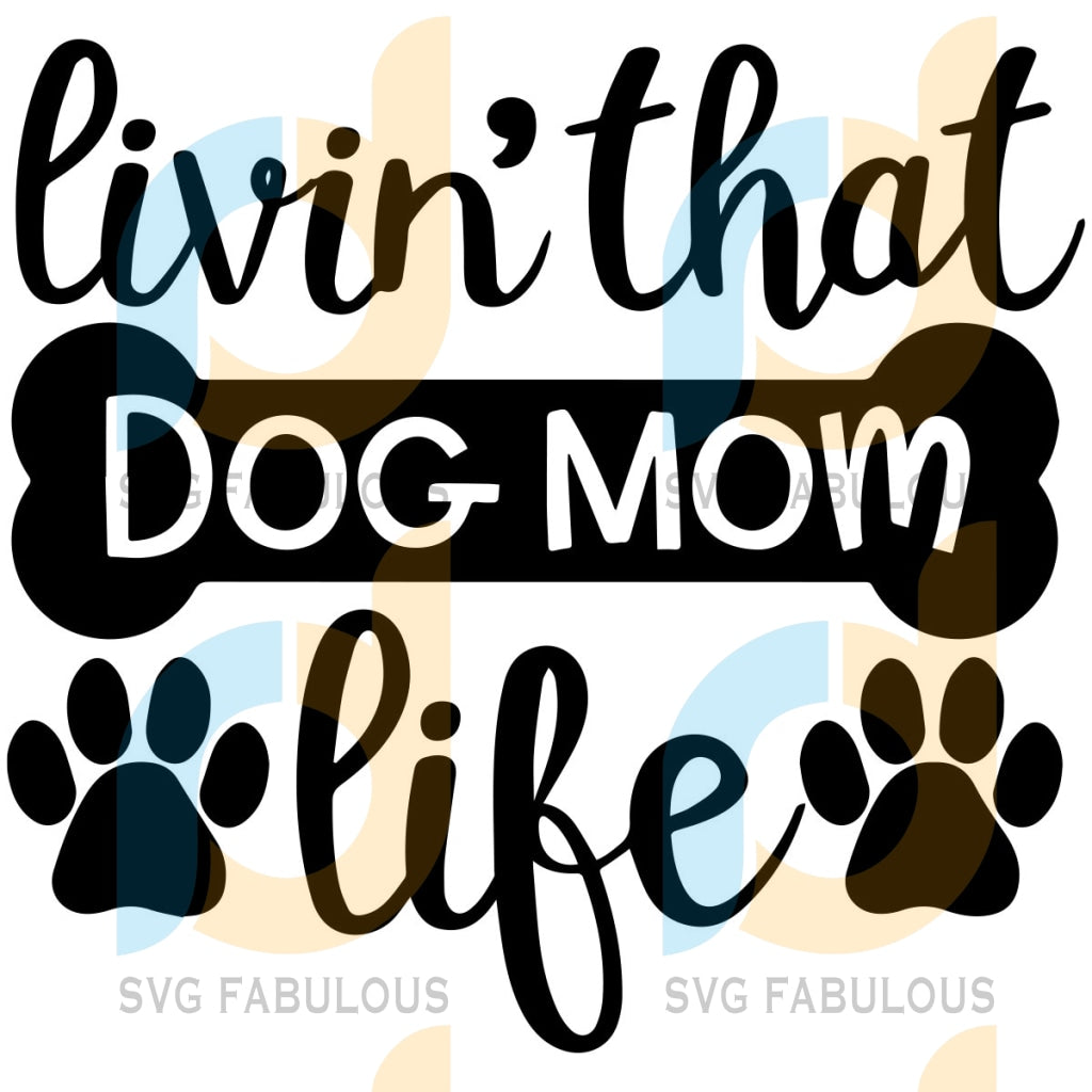 Living That Dog Mom Life Svg Mothers Day Mother Happy Shirt Lovers Bone Footprint Gifts