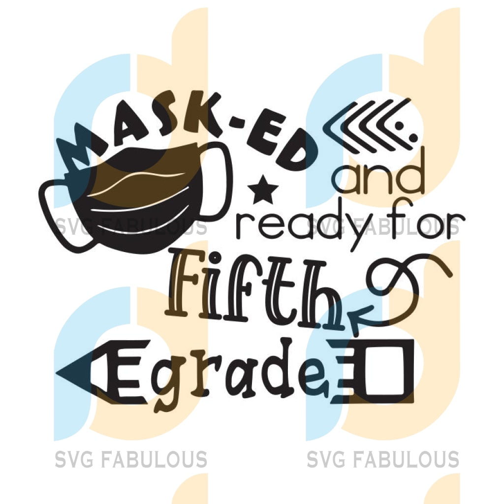 Masked And Ready For Fifth Grade Svg, Back To School Svg, Quarantined Svg, Cricut File, Svg