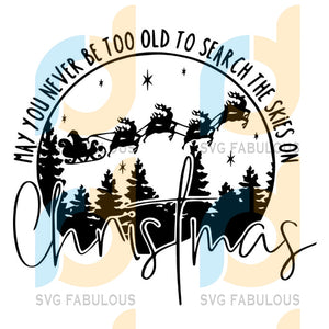 May You Never Be Too Old To Search The Skies On Christmas SVG, Merry Christmas SVG, Flying Santa SVG, Santa Clause SVG, Reindeer SVG