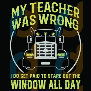 My Teacher Was Wrong I Do Get Paid To Stare Out The Window All Day Svg Trending Tractor Vintage