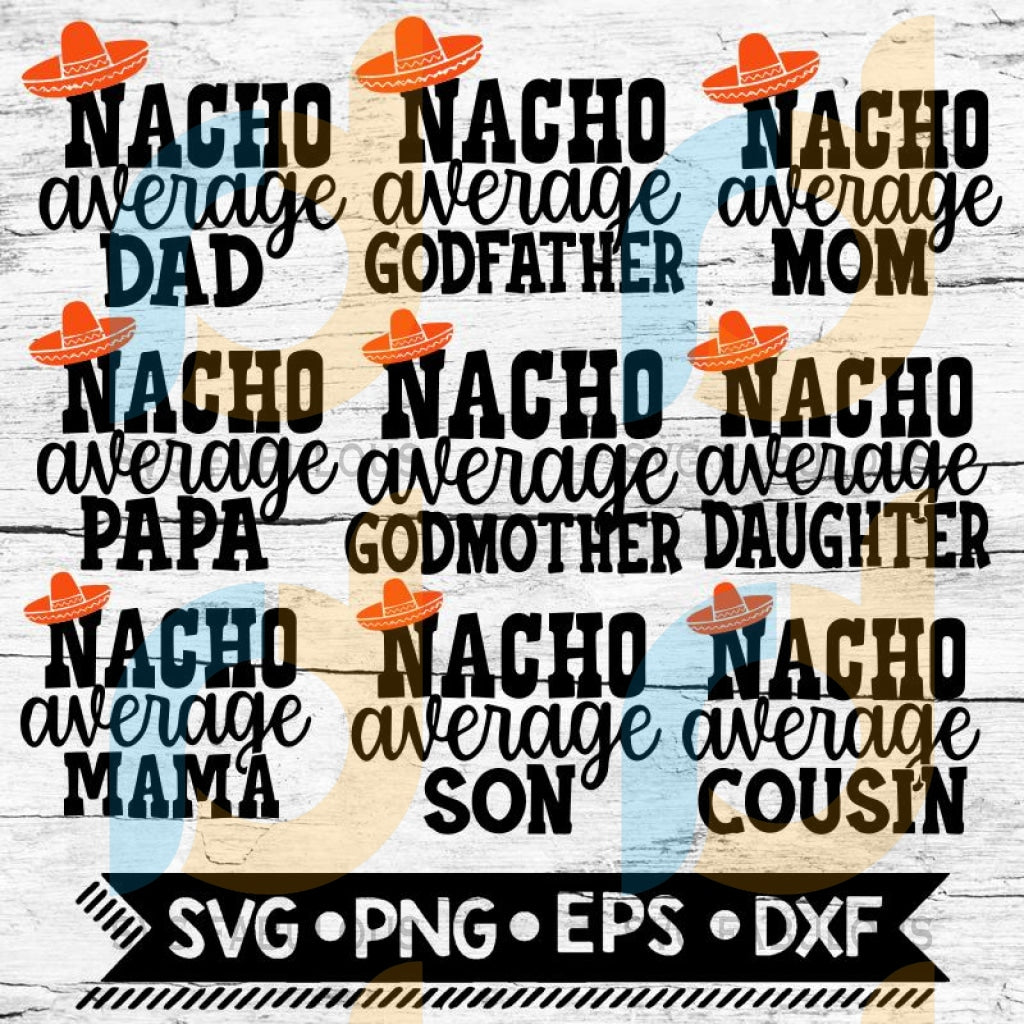 Nacho Average Family Matching Svg Bundle Nacho Mama Papa Mom Dad Son Daughter Cousin Godmother