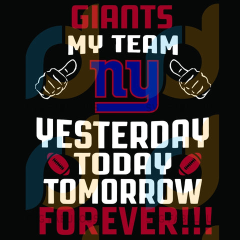 New York Giants My Team Yesterday Today Tomorrow Forever Svg Sport Logo Nfl American Football