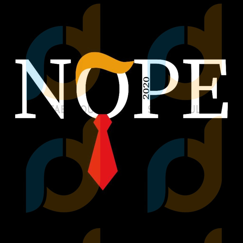 Nope 2020 svg, trump svg, nope 2020, Anti-trump SVG, Dump Trump SVG, Presidential Election svg