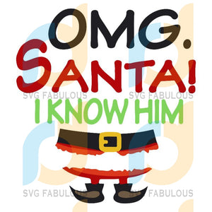 Omg Santa I Know Him svg, Christmas Funny Svg, merry xmas svg, christmas svg, christmas party, merry christmas svg, christmas saying svg, christmas clip art