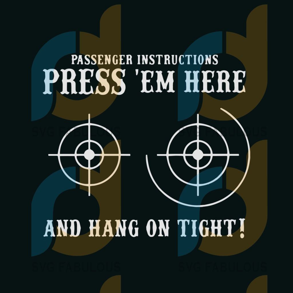 Passenger Instructions Press Em Here And Hang On Tight Svg Trending Bulls Eye Them Round Shape