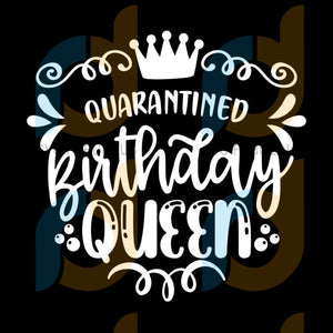 Quarantined Birthday Queen Svg, Birthday Svg, Sassy Quote Svg, April Birthday Svg, Girl Birthday Svg, Funny Svg