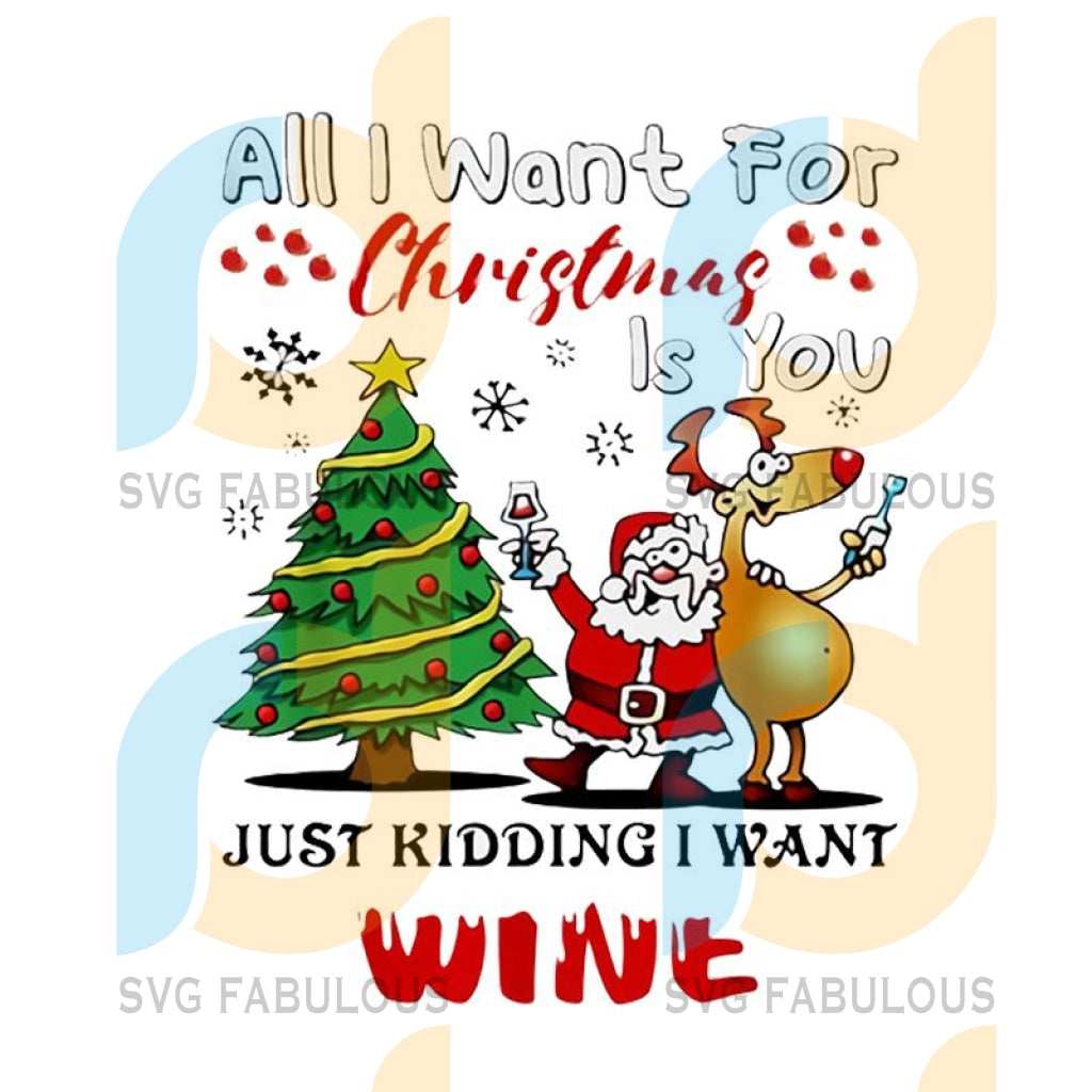 Santa all I want for Christmas is you just kidding I want wine png, merry xmas png, christmas png, christmas party, merry christmas png, christmas saying png, christmas clip art