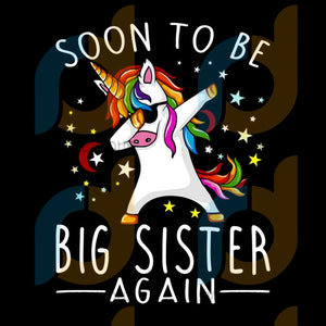Soon To Be Big Sister Again Svg Trending Unicorn Baby Born Dabbing Birthday Party Clipart Lover Gift