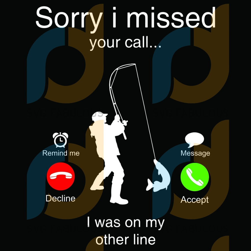 Sorry I Missed Your Call Was On My Other Line Svg Trending Calling Fishing Fish Lovers Gifts Rod