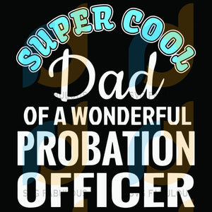 Super Cool Dad Of A Wonderful Probation Officer Svg Trending Daddy Mens Gifts Office Gift Funny