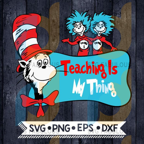 Teaching is my thing ,dr seuss svg, dr seuss party Svg, Cutting Files