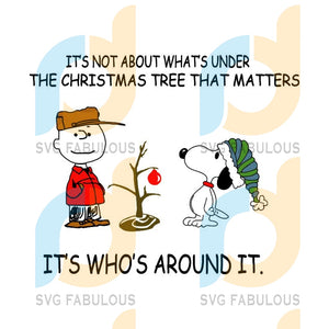 The peanuts snoopy it's not about what's under the christmas tree that matters it's who's around it svg, merry xmas svg, christmas svg, christmas party, merry christmas svg