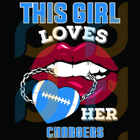This Girl Loves Her Chargers Sexy Lips Svg Sport Los Angeles Fans Logo Lovers Football Nfl