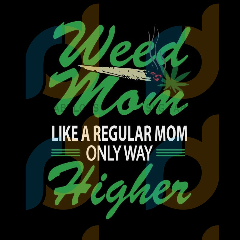 Weed Mom Like A Regular Mom Only Way Higher Svg, Weed Svg, Cannabis Svg, Marijuana Svg