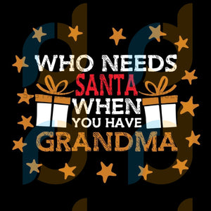 Who Needs Santa When You Have Grandma svg, merry xmas svg, christmas svg, christmas party, merry christmas svg, christmas saying svg, christmas clip art