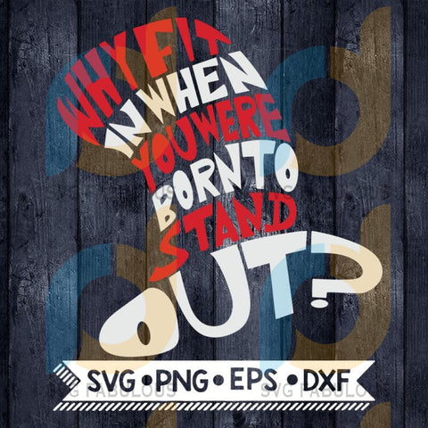 Why fin in when you were born to stand out, dr seuss svg, cutting files