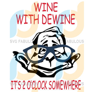 Wine With Dewine It Is 2 O Clock Somewhere Svg Dxf Eps Png Instant Download3