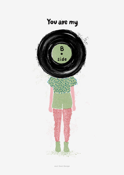 Vinyl record art print and music poster featuring an illustration of a funky girl with a vinyl record saying You are my B side
