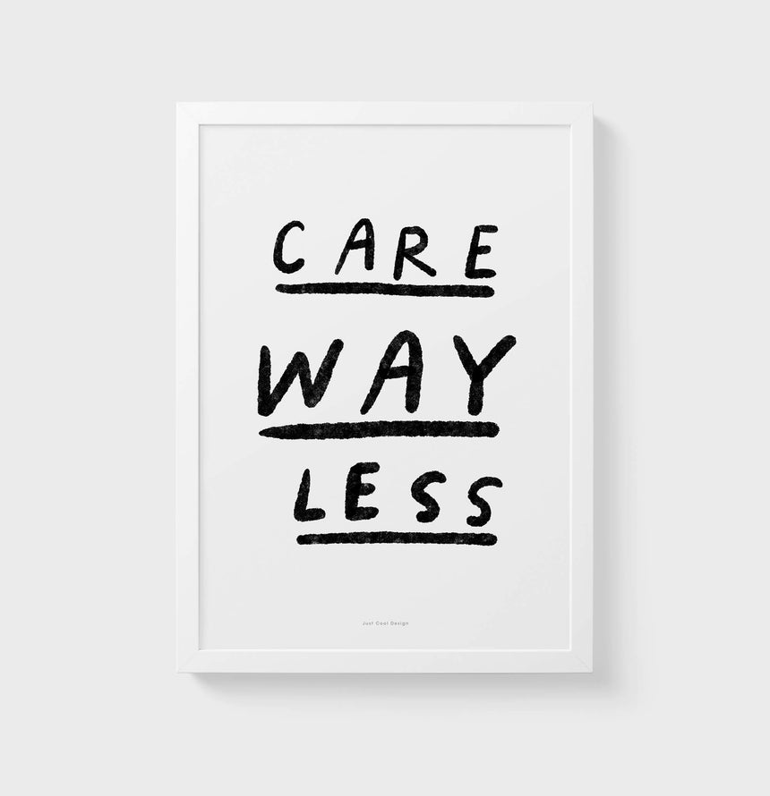Care less quotes black and white pictures, empowering women poster