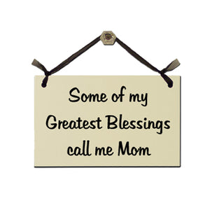 "Door Sign ""Some of My Greatest Blessings Call Me Mom"""