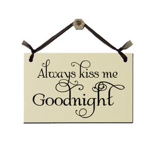 "Door Sign ""Always Kiss Me Goodnight"""