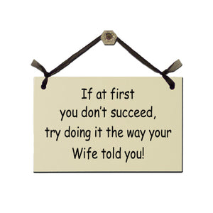 "Door Sign ""If at First You Don't Succeed, Try Doing it the Way Your Wife Told You!"""