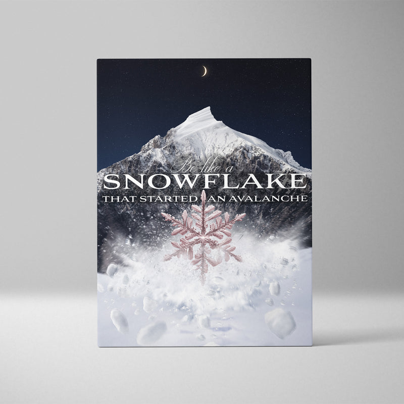 BE LIKE A SNOWFLAKE THAT STARTED AN AVALANCHE - NIGHTFALL ROSE