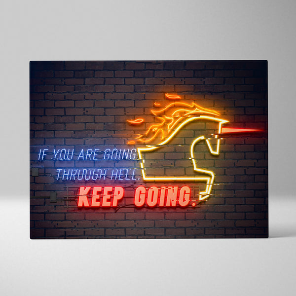 IF YOU ARE GOING THROUGH HELL, KEEP GOING