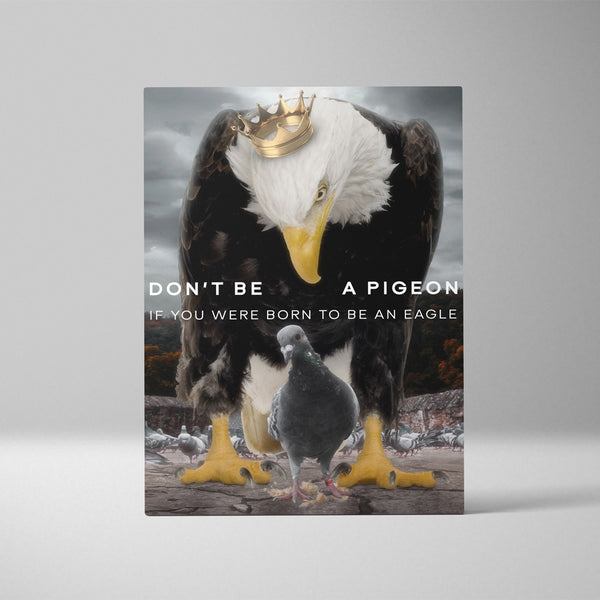 Don't Be a Pigeon If You Were Born To Be An Eagle I