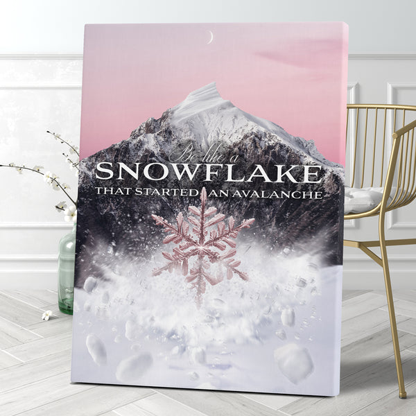 BE LIKE A SNOWFLAKE THAT STARTED AN AVALANCHE - ROSE