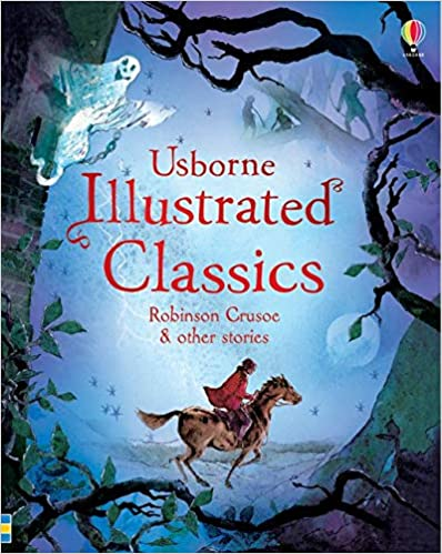 Usborne Illustrated Classics: Robinson Crusoe & Other Stories