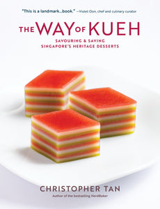 The Way of Kueh: Savouring & Saving Singapore's Heritage Desserts